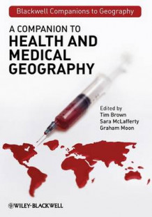 A Companion to Health and Medical Geography av Tim Brown, Sara L. McLafferty og Graham Moon (Innbundet)