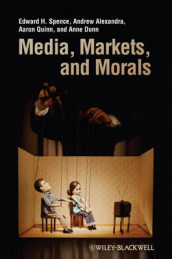 Media, Markets, and Morals av Andrew Alexandra, Anne Dunn, Aaron Quinn og Edward H. Spence (Heftet)