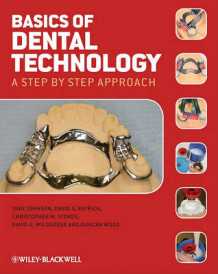 Basics of Dental Technology av Tony Johnson, Duncan J. Wood, Christopher W. Stokes, David G. Wildgoose og David G. Patrick (Heftet)