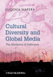 Cultural Diversity and Global Media av Eugenia Siapera (Heftet)