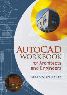 AutoCAD Workbook for Architects and Engineers av Shannon R. Kyles (Heftet)