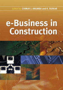 E-business in Construction av Chimay J. Anumba og Kirti Ruikar (Innbundet)