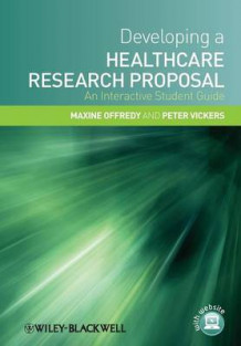 Developing a Healthcare Research Proposal - an Interactive Student Guide av Maxine Offredy og Peter Vickers (Heftet)