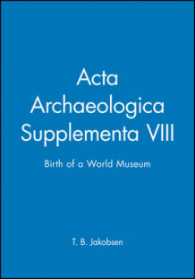 Acta Archaeologica Supplementa: Birth of a World Museum v. 78 (Innbundet)