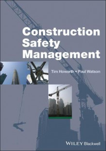 Construction Safety Management av Tim Howarth og Paul Watson (Heftet)