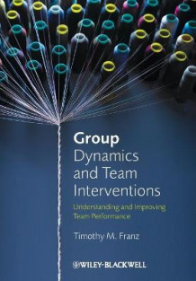 Group Dynamics and Team Interventions av Timothy M. Franz (Heftet)