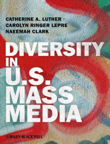 Diversity in U.S. Mass Media av Catherine A. Luther, Carolyn Ringer Lepre og Naeemah Clark (Heftet)