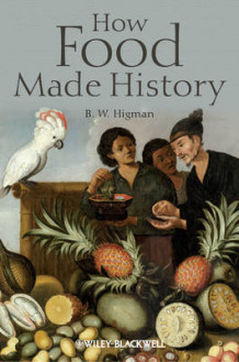 How Food Made History av B. W. Higman (Innbundet)