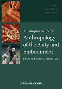 A Companion to the Anthropology of the Body and Embodiment (Innbundet)
