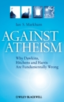 Against Atheism - Why Dawkins, Hitchens and Harrisare Fundamentally Wrong av Ian S. Markham (Heftet)