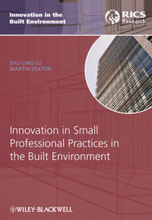 Innovation in Small Professional Practices in the Built Environment av Shu-Ling Lu og Martin Sexton (Innbundet)