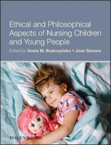 Ethical and Philosophical Aspects of Nursing Children and Young People av Gosia M. Brykczynska og Joan Simons (Heftet)