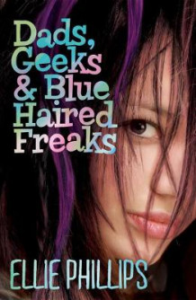 Dads, Geeks and Blue Haired Freaks av Ellie Phillips (Heftet)