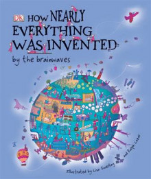 How Nearly Everything Was Invented by the Brainwaves av Ralph Lazar, Lisa Swerling og Last Lemon Productions (Heftet)