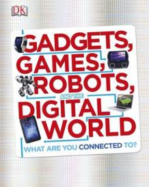 Gadgets, Games, Robots and the Digital World (Innbundet)
