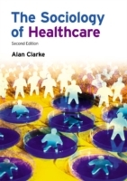 The Sociology of Healthcare av Alan Clarke (Heftet)