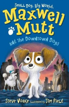 Maxwell Mutt and the Downtown Dogs av Steve Voake (Heftet)