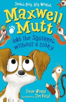 Maxwell Mutt and the Squirrel Without a Story av Steve Voake (Heftet)