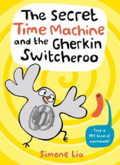 The Secret Time Machine and the Gherkin Switcheroo av Simone Lia (Innbundet)