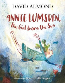 Annie Lumsden, the Girl from the Sea av David Almond (Innbundet)