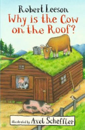 Why Is the Cow on the Roof? av Robert Leeson og Axel Scheffler (Heftet)