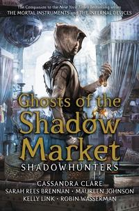 Ghosts of the Shadow Market av Cassandra Clare, Sarah Rees Brennan, Maureen Johnson, Robin Wasserman og Kelly Link (Innbundet)