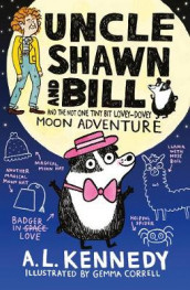 Uncle Shawn and Bill and the Not One Tiny Bit Lovey-Dovey Moon Adventure av A. L. Kennedy (Innbundet)