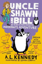 Uncle Shawn and Bill and the Great Big Purple Underwater Underpants Adventure av A. L. Kennedy (Innbundet)