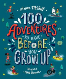100 Adventures to Have Before You Grow Up av Anna McNuff (Heftet)