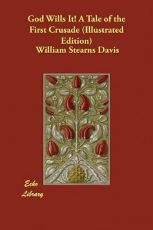 God Wills It! a Tale of the First Crusade (Illustrated Edition) av William Stearns Davis (Heftet)