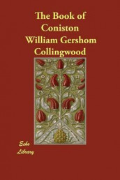 The Book of Coniston av William Gershom Collingwood (Heftet)