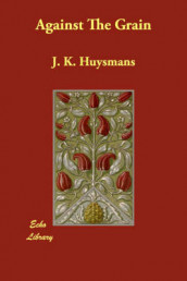 Against the Grain av J K Huysmans og Joris Karl Huysmans (Heftet)