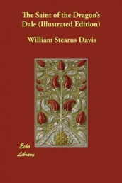 The Saint of the Dragon's Dale (Illustrated Edition) av William Stearns Davis (Heftet)