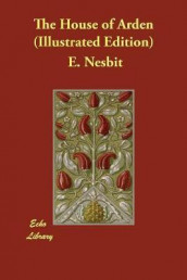 The House of Arden (Illustrated Edition) av E Nesbit (Heftet)