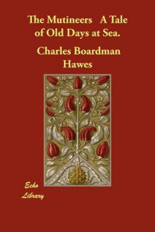 The Mutineers a Tale of Old Days at Sea. av Charles Boardman Hawes (Heftet)