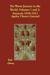 The Worst Journey in the World, Volumes 1 and 2 av Apsley Cherry-Garrard (Heftet)