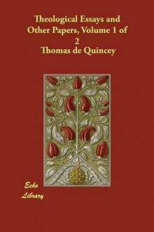 Theological Essays and Other Papers, Volume 1 of 2 av Thomas de Quincey (Heftet)