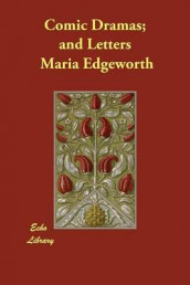 Comic Dramas; and Letters av Maria Edgeworth (Heftet)