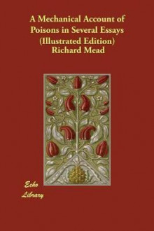 A Mechanical Account of Poisons in Several Essays (Illustrated Edition) av Richard Mead (Heftet)