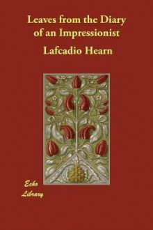 Leaves from the Diary of an Impressionist av Lafcadio Hearn (Heftet)