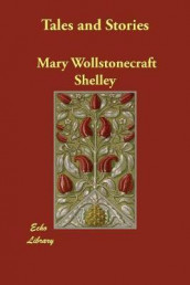 Tales and Stories av Mary Wollstonecraft Shelley (Heftet)