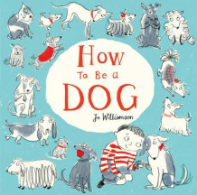 How to be a Dog av Jo Williamson (Heftet)