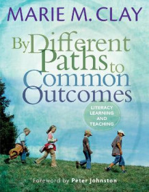 By Different Paths to Common Outcomes: Literacy Learning and Teaching av Marie M. Clay (Heftet)