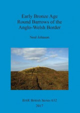 Omslag - Early Bronze Age Round Barrows of the Anglo-Welsh Border