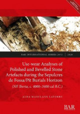 Omslag - Use-wear Analyses of Polished and Bevelled Stone Artefacts during the Sepulcres de Fossa/ Pit Burials Horizon (NE Iberia, c. 4000-3400 cal B.C.)