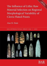 Omslag - The Influence of Lithic Raw Material Selection on Regional Morphological Variability of Clovis Fluted Points