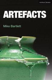 Artefacts av Mike Bartlett (Heftet)