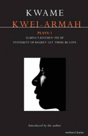 "Kwei-Armah Plays1: ""Elmina's Kitchen""; ""Fix Up""; ""Statement of Regret""; ""Let There be Love"" av Kwame Kwei-Armah (Heftet)"