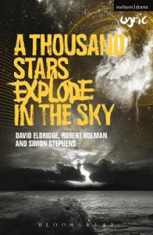 A Thousand Stars Explode in the Sky av Simon Stephens, David Eldridge og Robert Holman (Heftet)