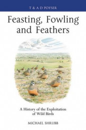 Feasting, Fowling and Feathers av Michael Shrubb (Innbundet)